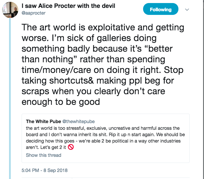 Art theorists, curators and writers Alice Procter and White Pube (collective) Twitter feeds reflecting on the relentless and increasingly demanding pressures within the art world.